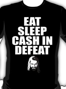 Eat Sleep Cash In Defeat (with face) T-Shirt