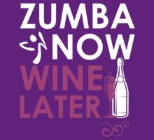 Zumba Now Wine Later by classydesigns