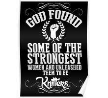 God Found Some Of The Strongest Women And Unleashed Them To Be knitter - Funny Tshirts Poster