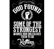 God Found Some Of The Strongest Women And Unleashed Them To Be knitter - Funny Tshirts Photographic Print