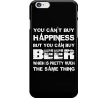 You Can't Buy Happiness But You Can Buy Beer Which Is Pretty Much The Same Thing - Tshirts & Hoodies iPhone Case/Skin