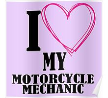 I Love My Motorcycle Mechanic Poster