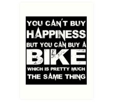 You Can't Buy Happiness But You Can Buy Bike Which Is Pretty Much The Same Thing - Tshirts & Hoodies Art Print