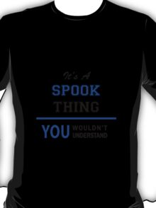 It's a SPOOK thing, you wouldn't understand !! T-Shirt