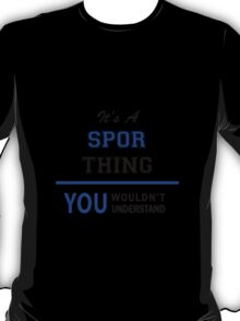 It's a SPOR thing, you wouldn't understand !! T-Shirt