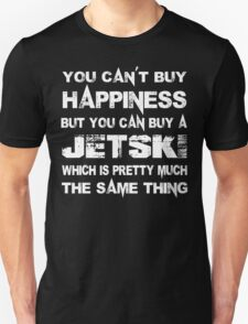 You Can't Buy Happiness But You Can Buy A Jetski Which Is Pretty Much The Same Thing - Tshirts & Hoodies T-Shirt