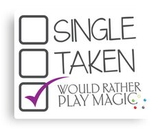 CHECKLIST SINGLE TAKEN Would rather play MAGIC Canvas Print