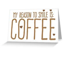 My reason to SMILE is: COFFEE Greeting Card