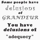 Some people have delusions of grandeur. by Darren Stein
