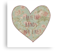 I Hate The Bands You Like Canvas Print