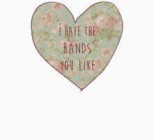 I Hate The Bands You Like Unisex T-Shirt