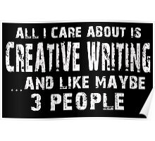 All I Care About Is Creative Writing And Like May Be 3 People - Limited Edition Tshirts Poster