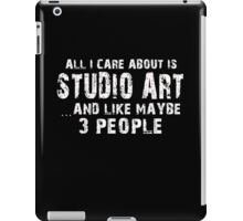 All I Care About Is Studio Art And Like May Be 3 People - Limited Edition Tshirts iPad Case/Skin