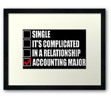 Single It's Complicated In A Relationship Accounting Major - TShirts & Hoodies Framed Print