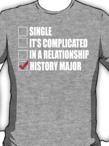Single It's Complicated In A Relationship History Major - TShirts & Hoodies T-Shirt