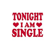 Tonight I am single Photographic Print