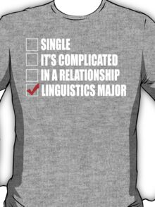 Single It's Complicated In A Relationship Linguistics Major - TShirts & Hoodies T-Shirt