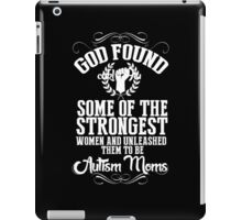God Found Some Of The Strongest Women And Unleashed Them To Be Autism Moms - Funny Tshirts iPad Case/Skin