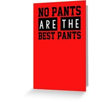 No pants are the best pants Greeting Card