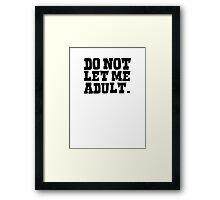 Do not let me adult Framed Print