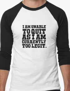 I am unable to quit as I am currently too legit Men's Baseball ¾ T-Shirt