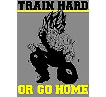 TRAIN HARD OR GO HOME Photographic Print