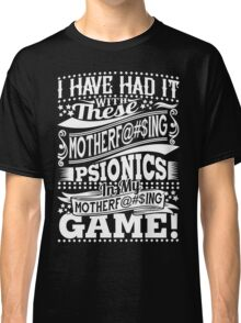 Had it with psionics - white Classic T-Shirt