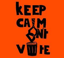 keep calm don't vote! Unisex T-Shirt