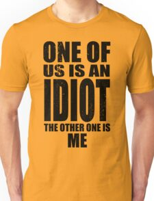 One of Us is an Idiot - Dark Unisex T-Shirt