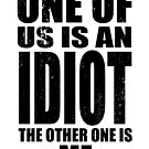 One of Us is an Idiot - Dark by cs3ink