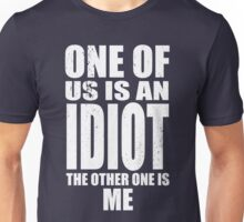 One of Us is an Idiot Unisex T-Shirt