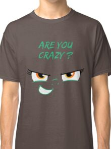 Are you crazy ? Classic T-Shirt