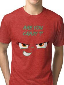 Are you crazy ? Tri-blend T-Shirt