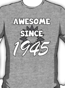 Awesome Since 1945 T-Shirt