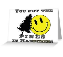 You put the Pines in Happiness! Greeting Card
