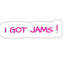 I GOT JAMS! - black Sticker
