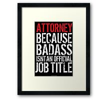 Humorous 'Attorney because Badass Isn't an Official Job Title' Tshirt, Accessories and Gifts Framed Print