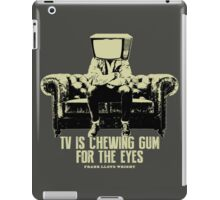 TV Is Chewing Gum For The Eyes Couch Architecture t shirt iPad Case/Skin