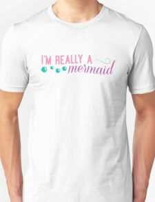 I'm really a mermaid - pink Unisex T-Shirt