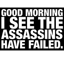 Good Morning I See The Assassins Have Failed Photographic Print