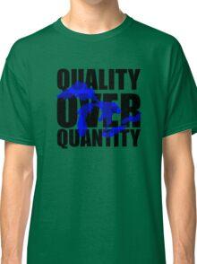 Quality Over Quantity Classic T-Shirt
