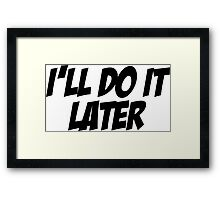 I'll Do It Later Framed Print