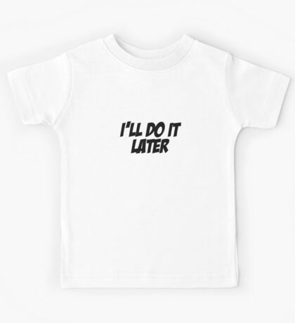 I'll Do It Later Kids Tee