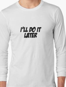 I'll Do It Later Long Sleeve T-Shirt
