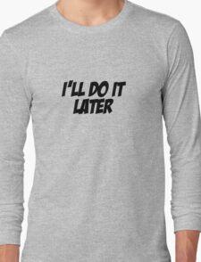 I'll Do It Later Long Sleeve T-Shirt