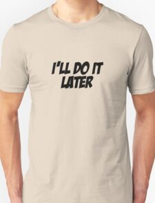 I'll Do It Later T-Shirt