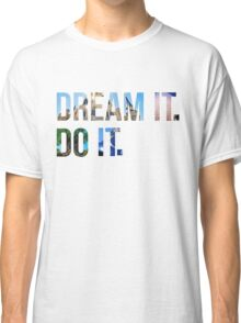 Dream It. Do it. Classic T-Shirt