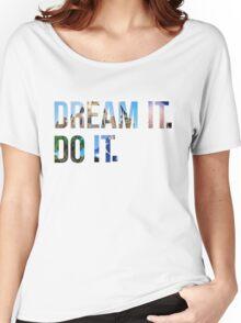 Dream It. Do it. Women's Relaxed Fit T-Shirt