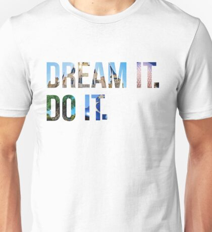 Dream It. Do it. Unisex T-Shirt