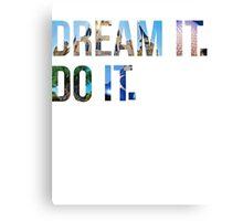 Dream It. Do it. Canvas Print